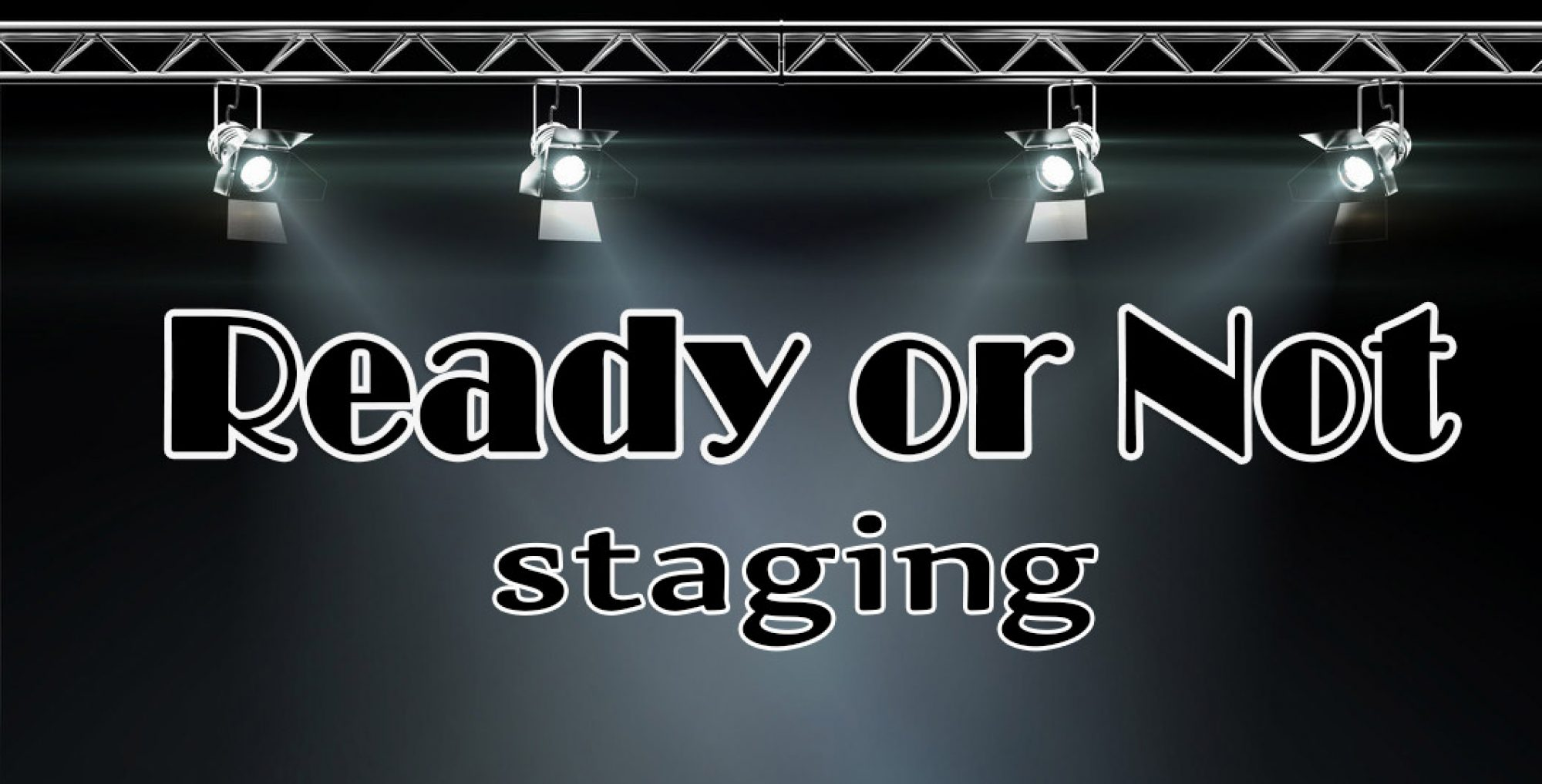 Ready or Not Staging